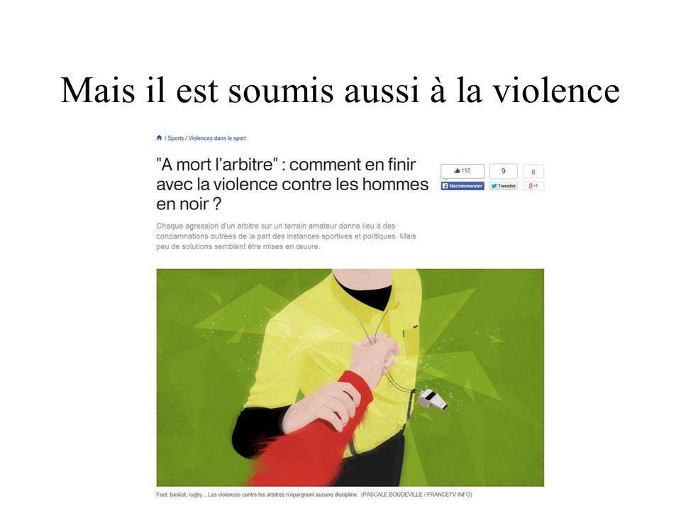 Mais il est soumis aussi à la violence