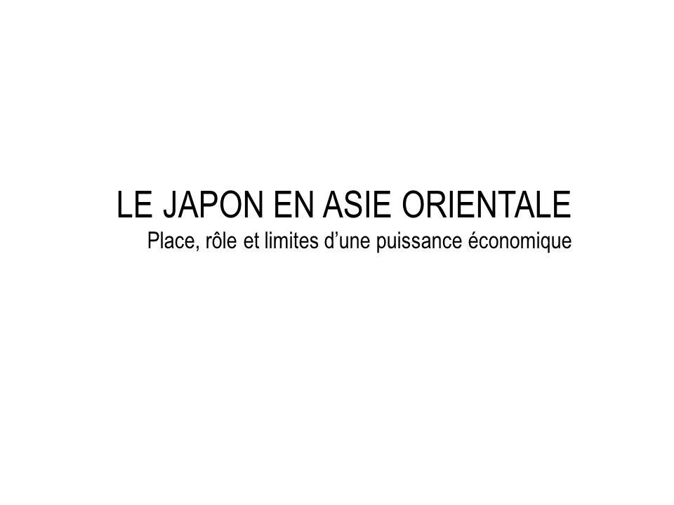 LE JAPON EN ASIE ORIENTALE Place, rôle et limites d'une puissance économique