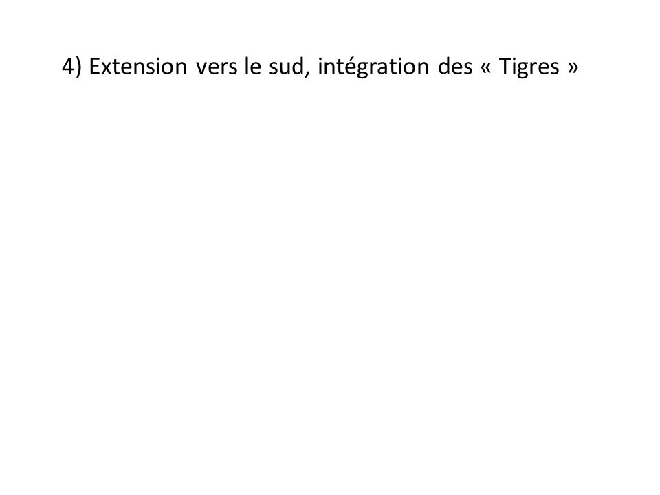 4) Extension vers le sud, intégration des « Tigres »