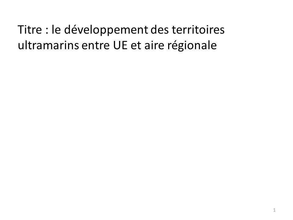 Titre : le développement des territoires ultramarins entre UE et aire régionale