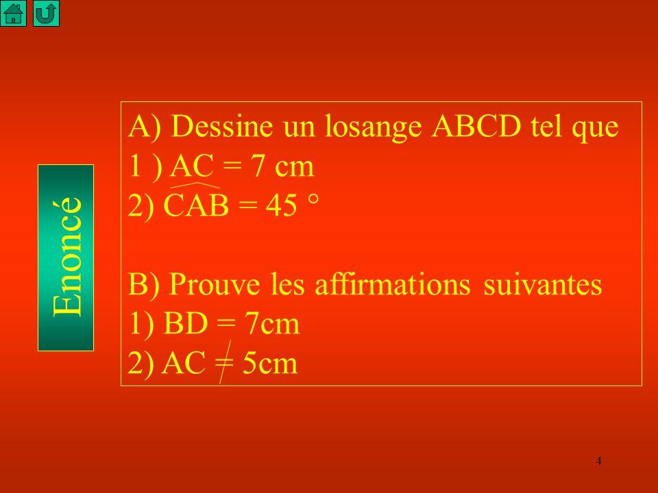 Enoncé A) Dessine un losange ABCD tel que 1 ) AC = 7 cm 2) CAB = 45 °