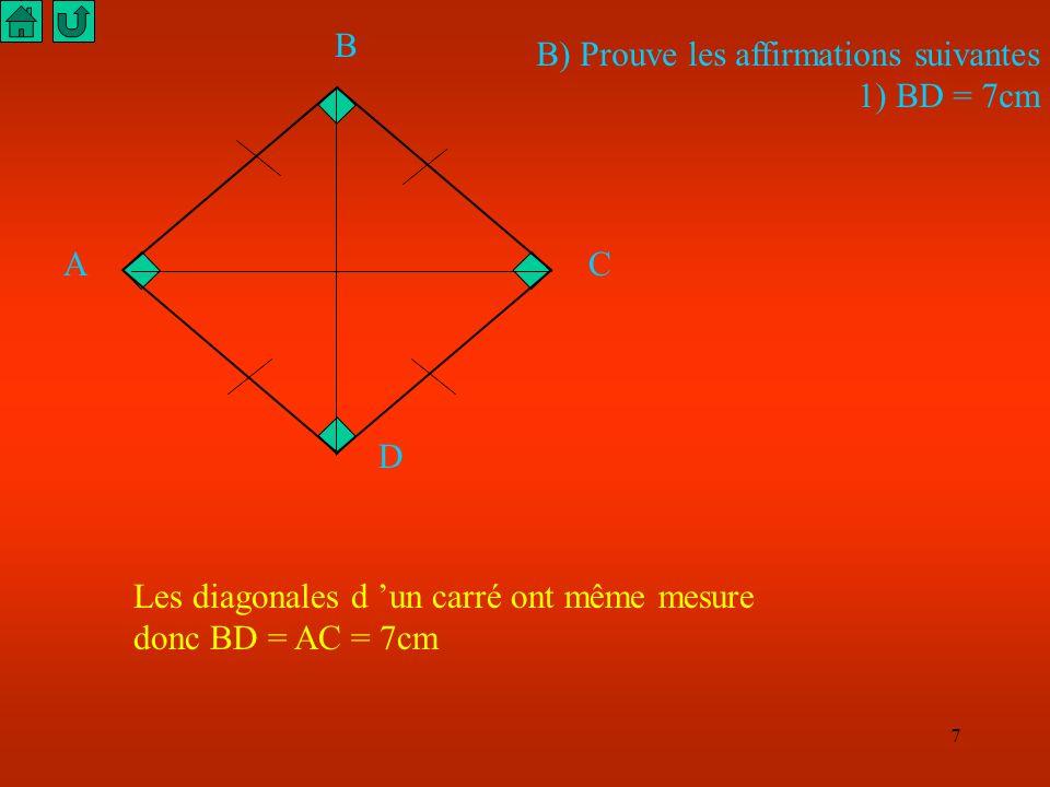 A B. C. D. B) Prouve les affirmations suivantes. 1) BD = 7cm. Les diagonales d 'un carré ont même mesure.