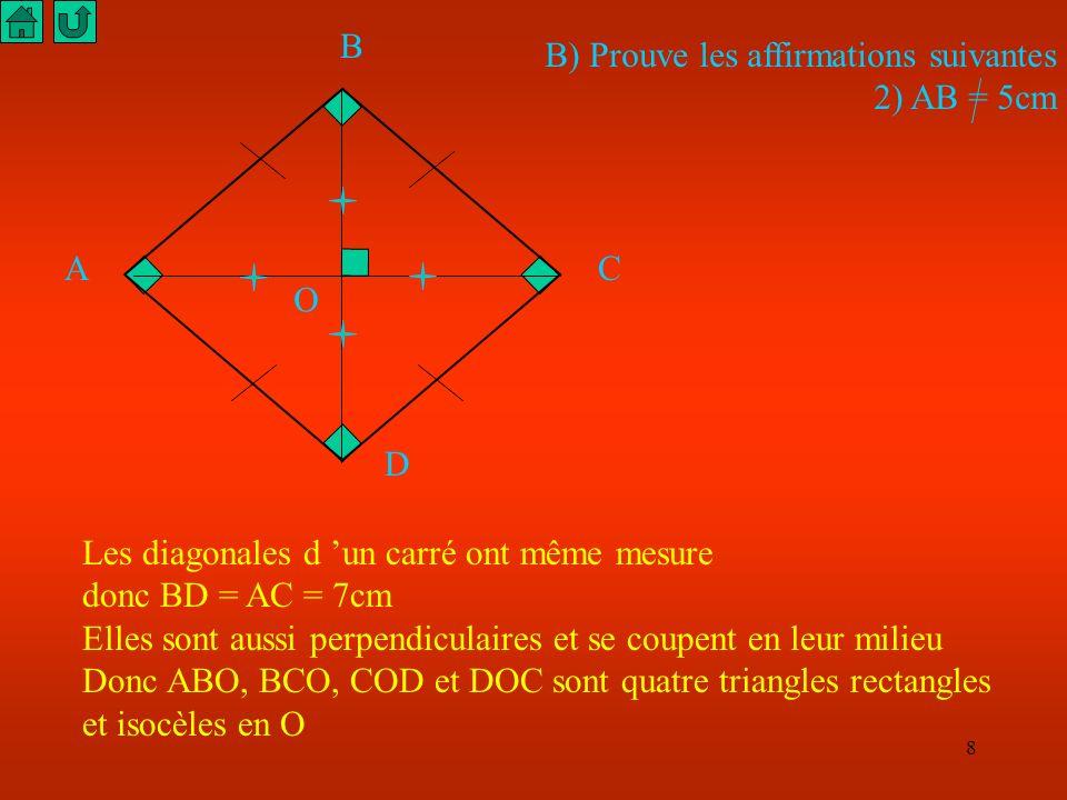 A B. C. D. B) Prouve les affirmations suivantes. 2) AB = 5cm. O. Les diagonales d 'un carré ont même mesure.
