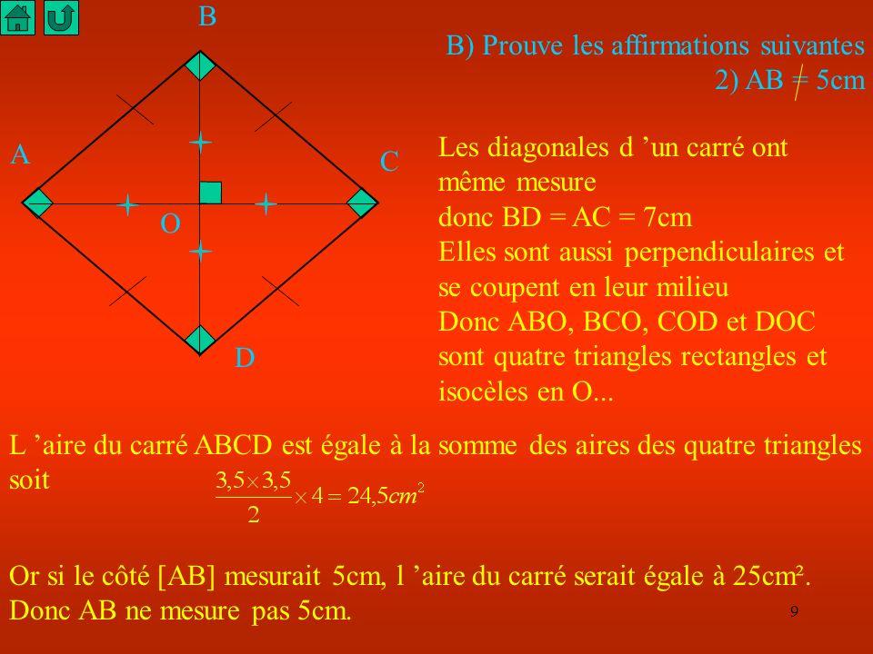 A B. C. D. O. B) Prouve les affirmations suivantes. 2) AB = 5cm. Les diagonales d 'un carré ont même mesure.
