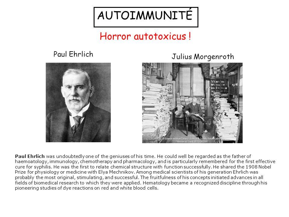 AUTOIMMUNITÉ Horror autotoxicus ! Paul Ehrlich Julius Morgenroth