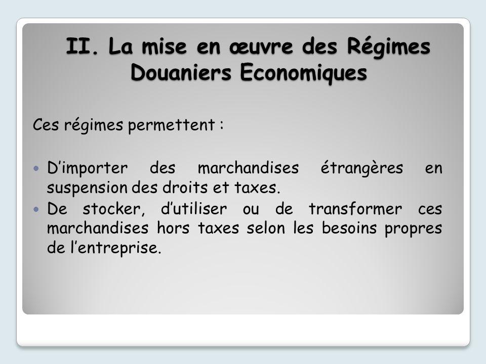 II. La mise en œuvre des Régimes Douaniers Economiques