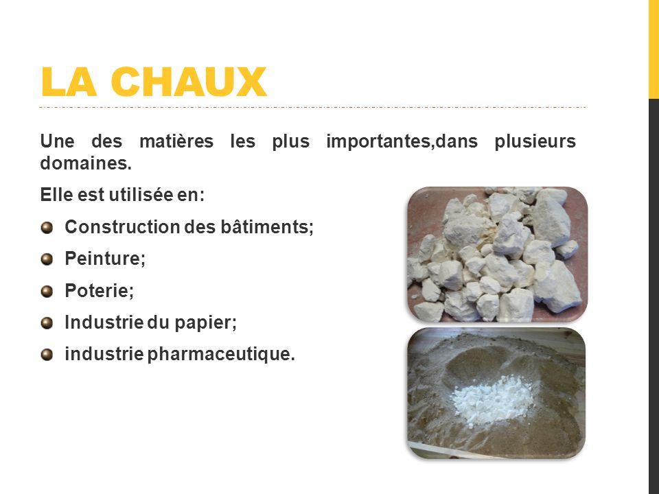 LA CHAUX Une des matières les plus importantes,dans plusieurs domaines. Elle est utilisée en: Construction des bâtiments;