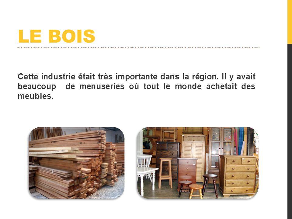 Le bois Cette industrie était très importante dans la région.