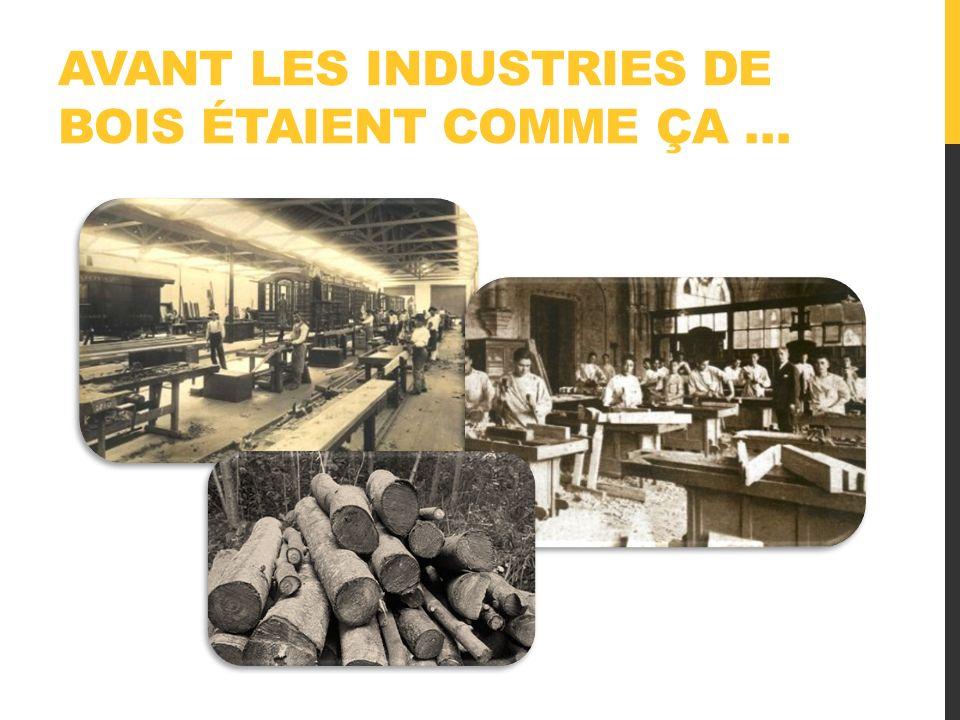 Avant les industries de bois étaient comme ça …