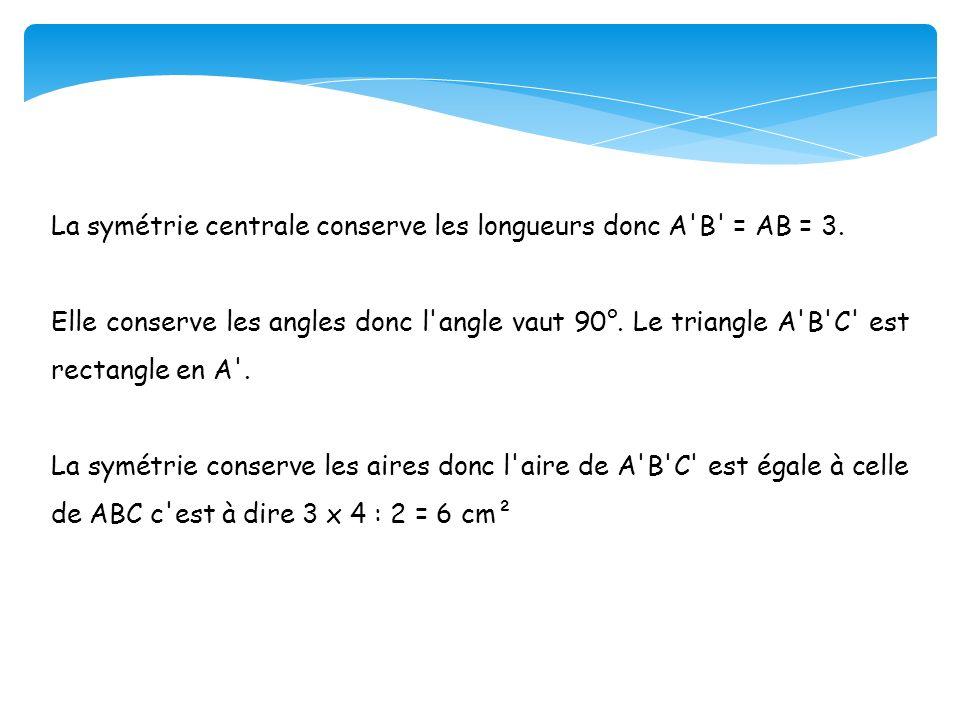 La symétrie centrale conserve les longueurs donc A B = AB = 3.