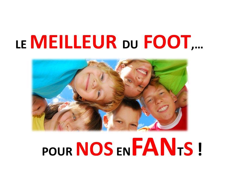 LE MEILLEUR DU FOOT,… POUR NOS ENFANTS !