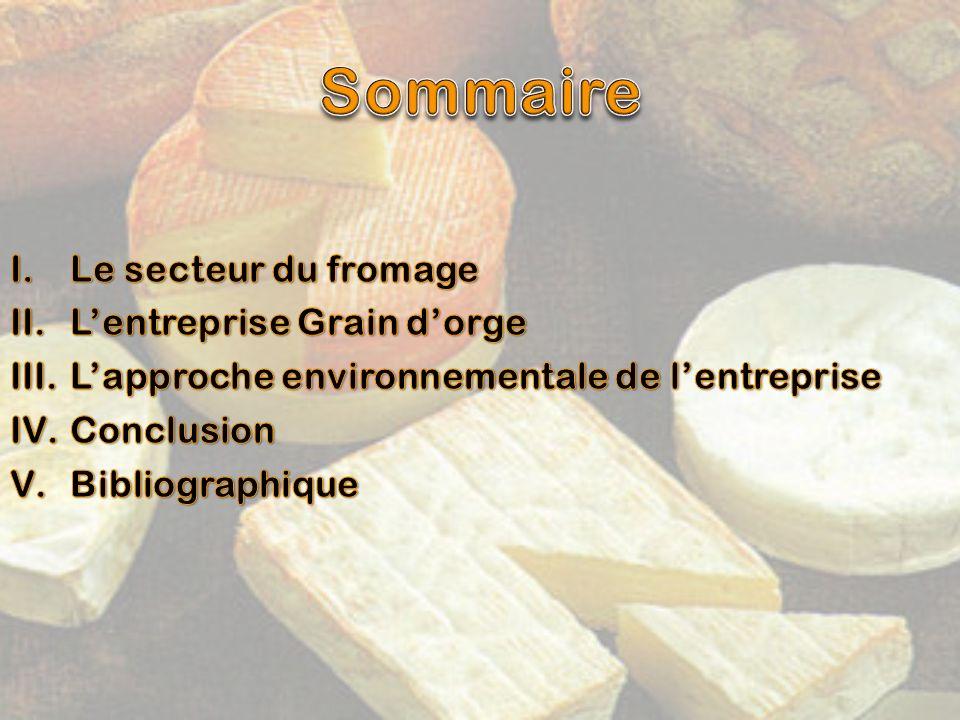 Sommaire Le secteur du fromage L'entreprise Grain d'orge