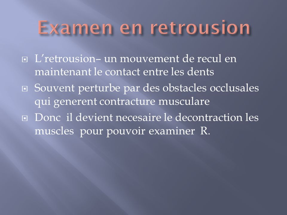 Examen en retrousion L'retrousion– un mouvement de recul en maintenant le contact entre les dents.
