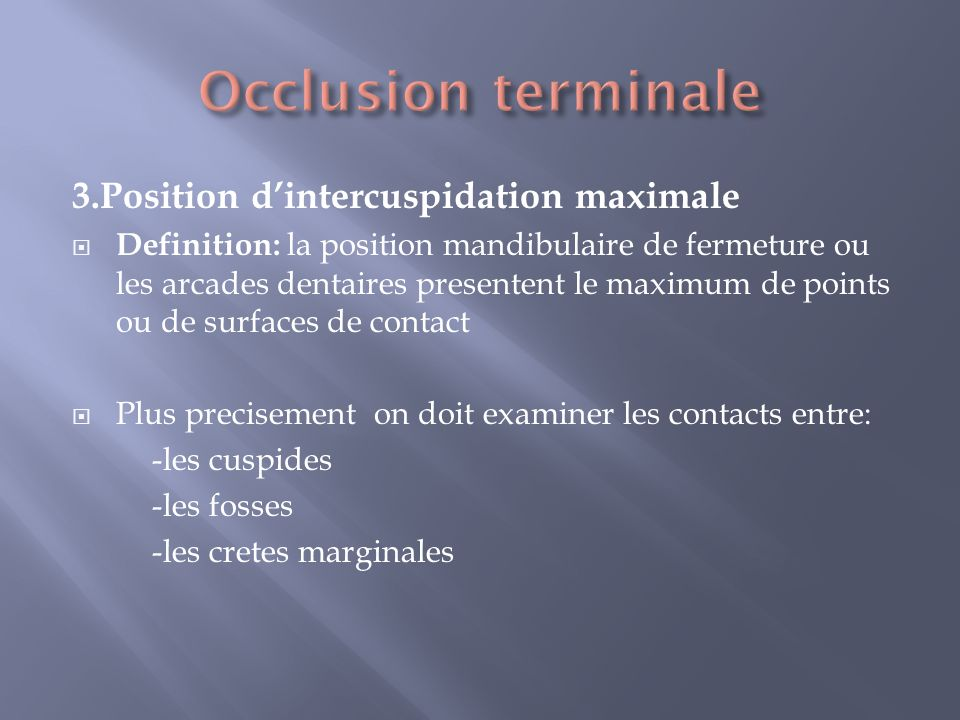 Occlusion terminale 3.Position d'intercuspidation maximale