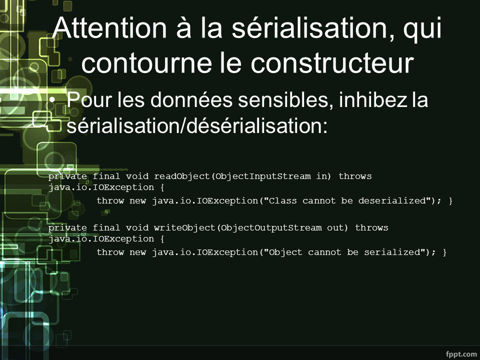 Attention à la sérialisation, qui contourne le constructeur