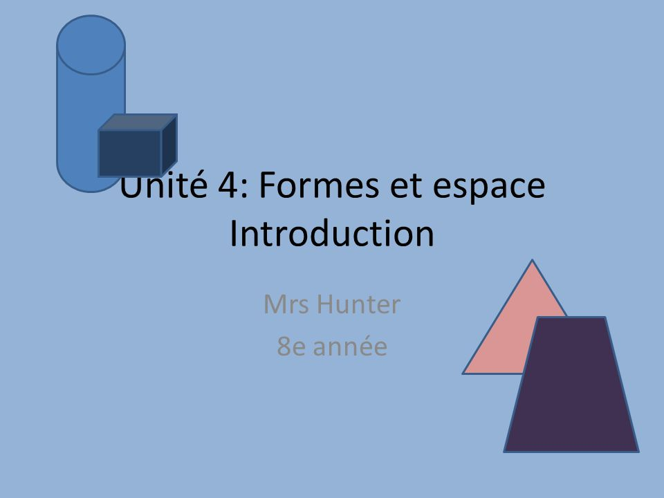 Unité 4: Formes et espace Introduction