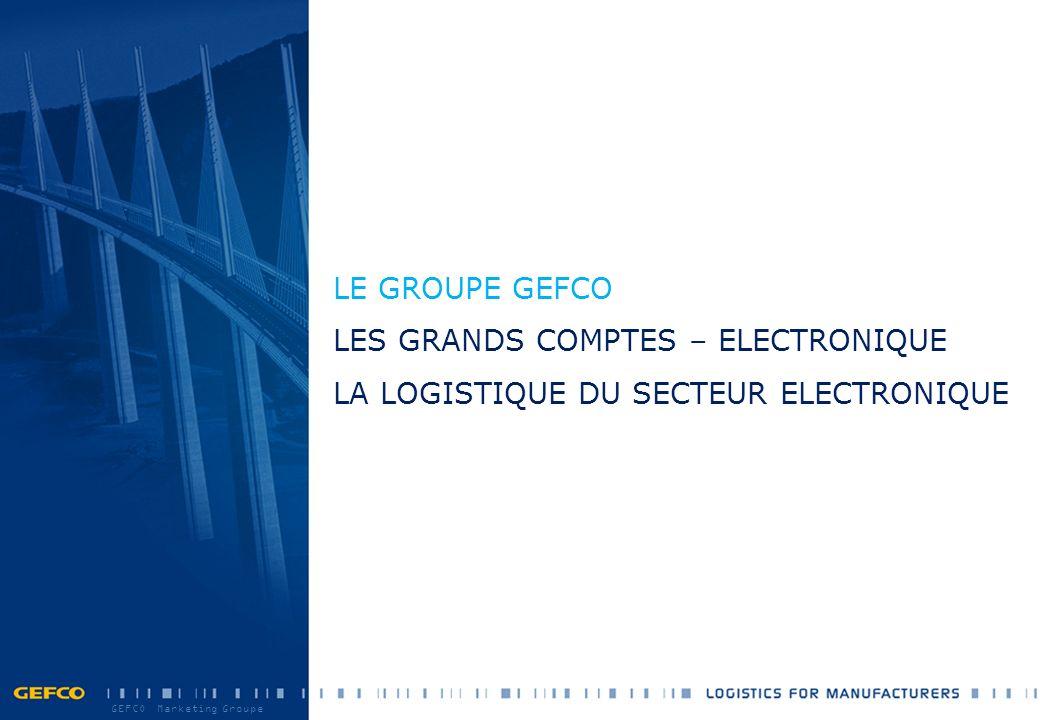 LE GROUPE GEFCO LES GRANDS COMPTES – ELECTRONIQUE LA LOGISTIQUE DU SECTEUR ELECTRONIQUE