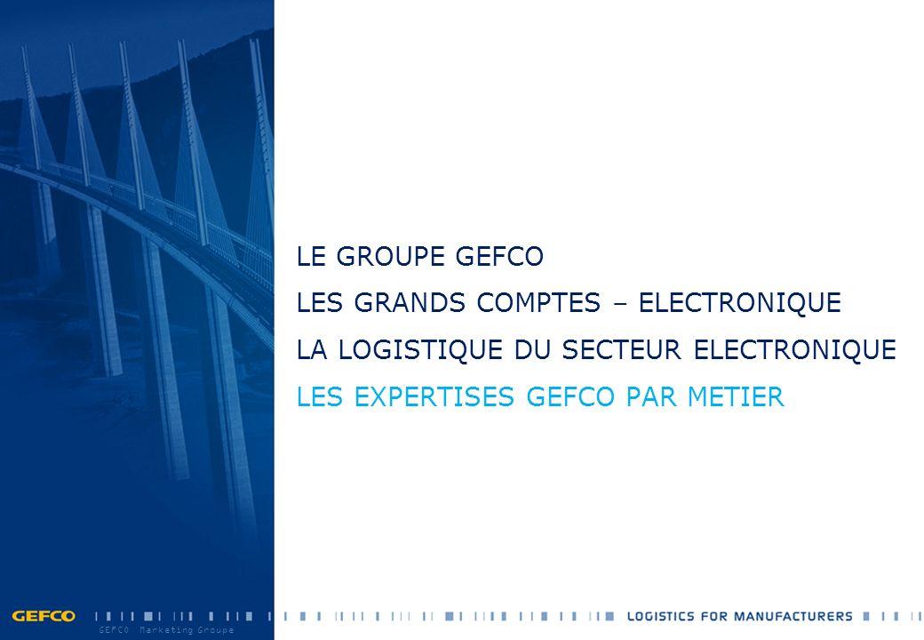 LE GROUPE GEFCO LES GRANDS COMPTES – ELECTRONIQUE LA LOGISTIQUE DU SECTEUR ELECTRONIQUE LES EXPERTISES GEFCO PAR METIER