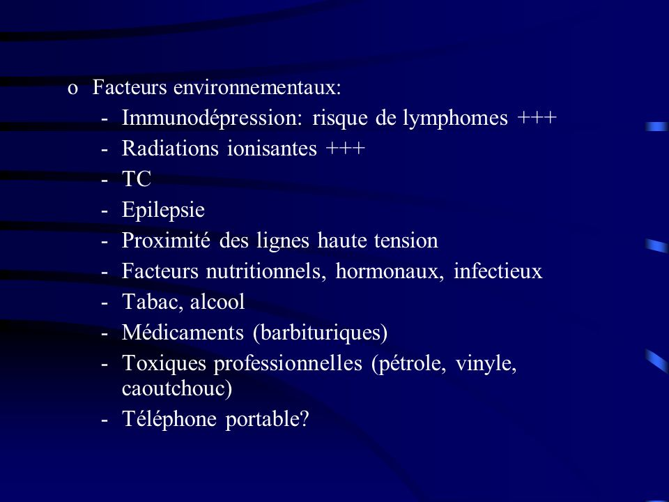 Immunodépression: risque de lymphomes +++ Radiations ionisantes +++ TC