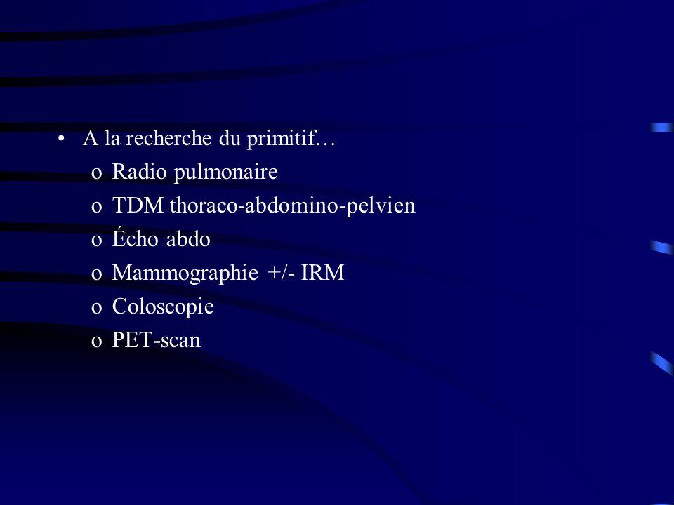 TDM thoraco-abdomino-pelvien Écho abdo Mammographie +/- IRM Coloscopie