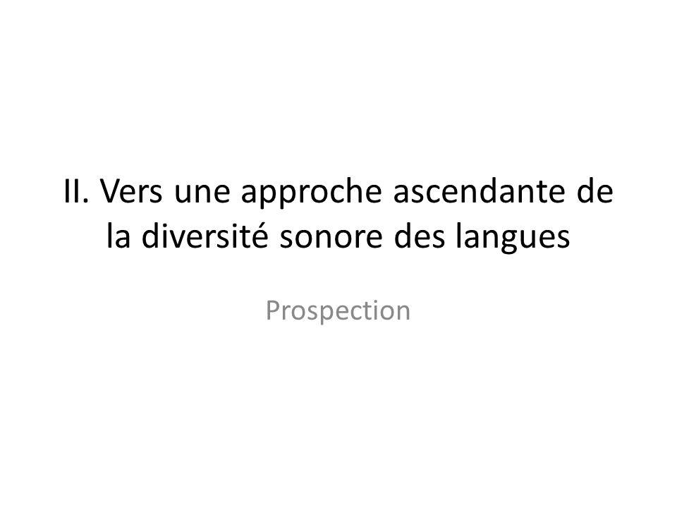 II. Vers une approche ascendante de la diversité sonore des langues