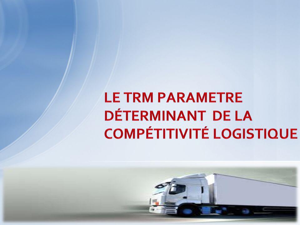 Le Trm parametre déterminant de la compétitivité logistique