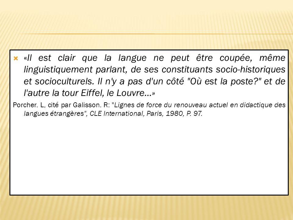 «Il est clair que la langue ne peut être coupée, même linguistiquement parlant, de ses constituants socio-historiques et socioculturels. Il n y a pas d un côté Où est la poste et de l autre la tour Eiffel, le Louvre…»