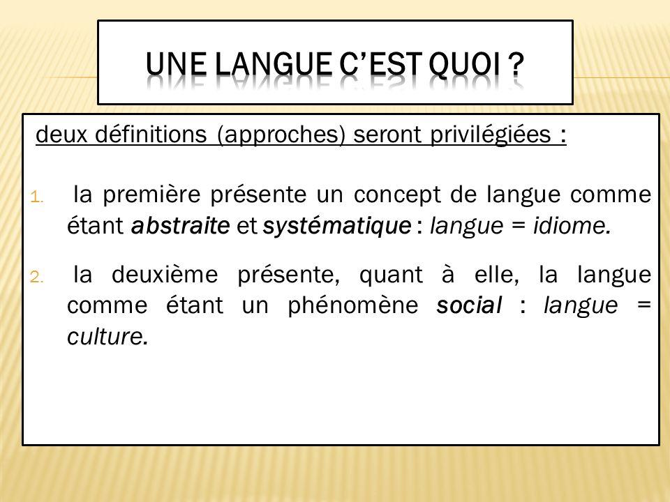 Une langue c'est quoi deux définitions (approches) seront privilégiées :