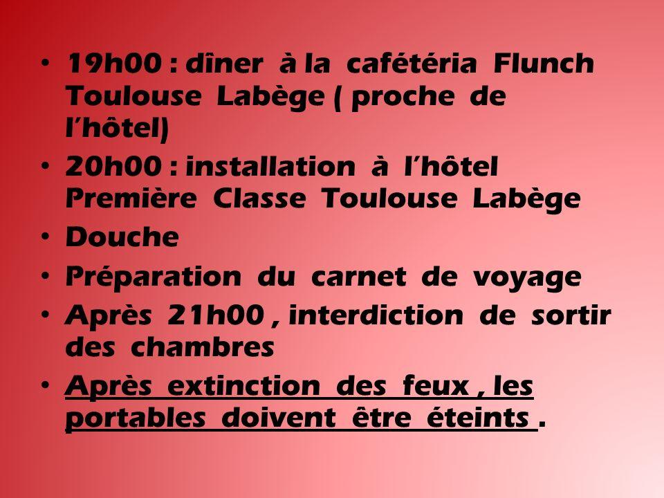 19h00 : dîner à la cafétéria Flunch Toulouse Labège ( proche de l'hôtel)