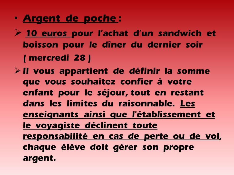 Argent de poche : 10 euros pour l'achat d'un sandwich et boisson pour le dîner du dernier soir.