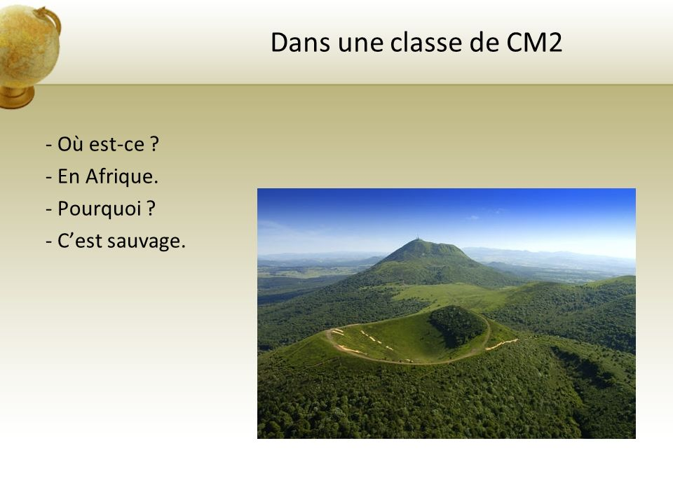 Dans une classe de CM2 - Où est-ce - En Afrique. - Pourquoi