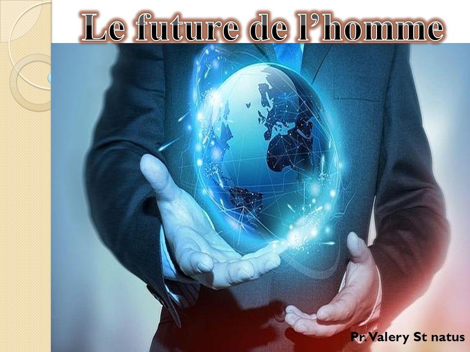 Le future de l'homme Pr. Valery St natus