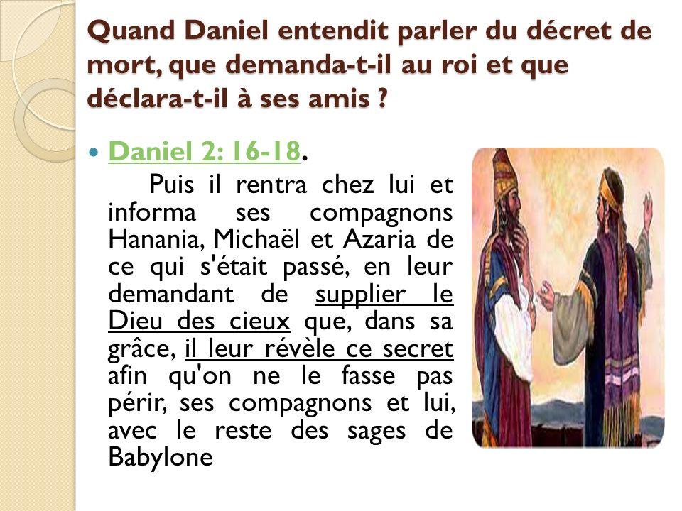 Quand Daniel entendit parler du décret de mort, que demanda-t-il au roi et que déclara-t-il à ses amis
