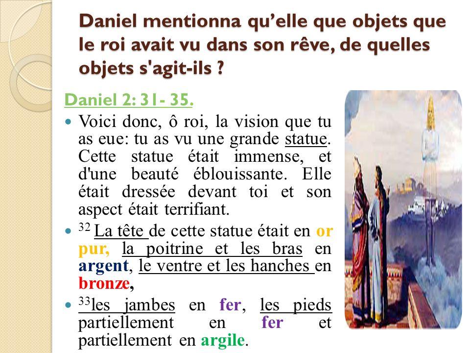 Daniel mentionna qu'elle que objets que le roi avait vu dans son rêve, de quelles objets s agit-ils
