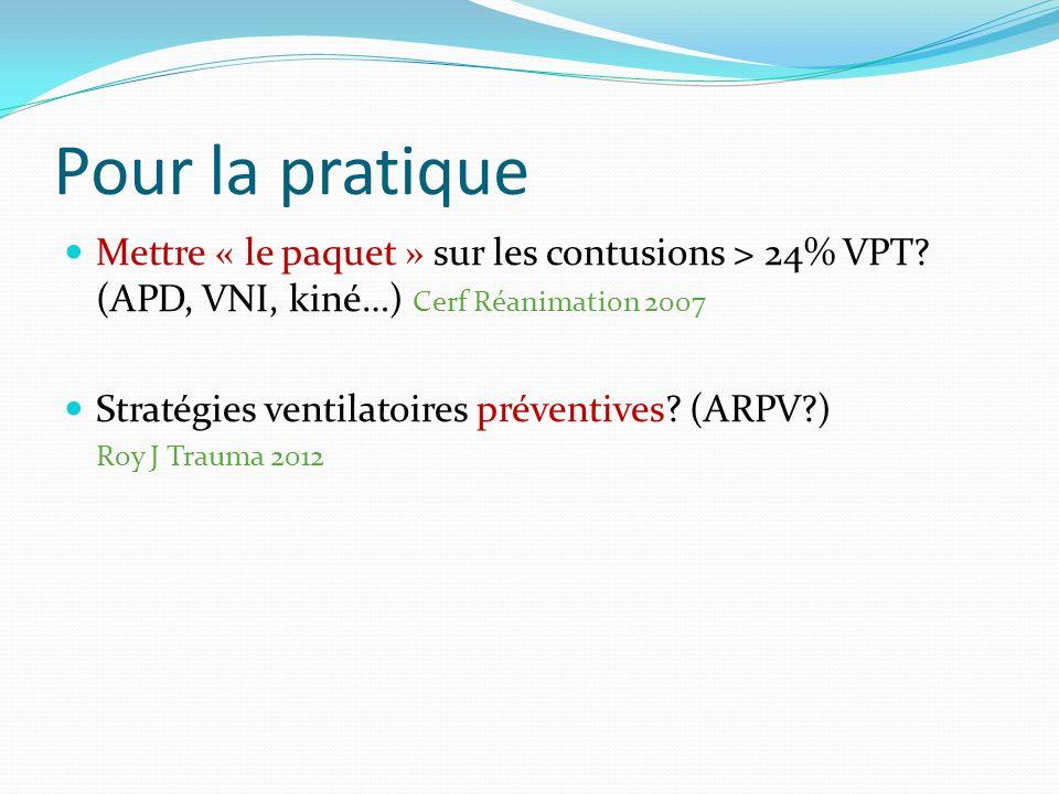 Pour la pratique Mettre « le paquet » sur les contusions > 24% VPT (APD, VNI, kiné…) Cerf Réanimation 2007.