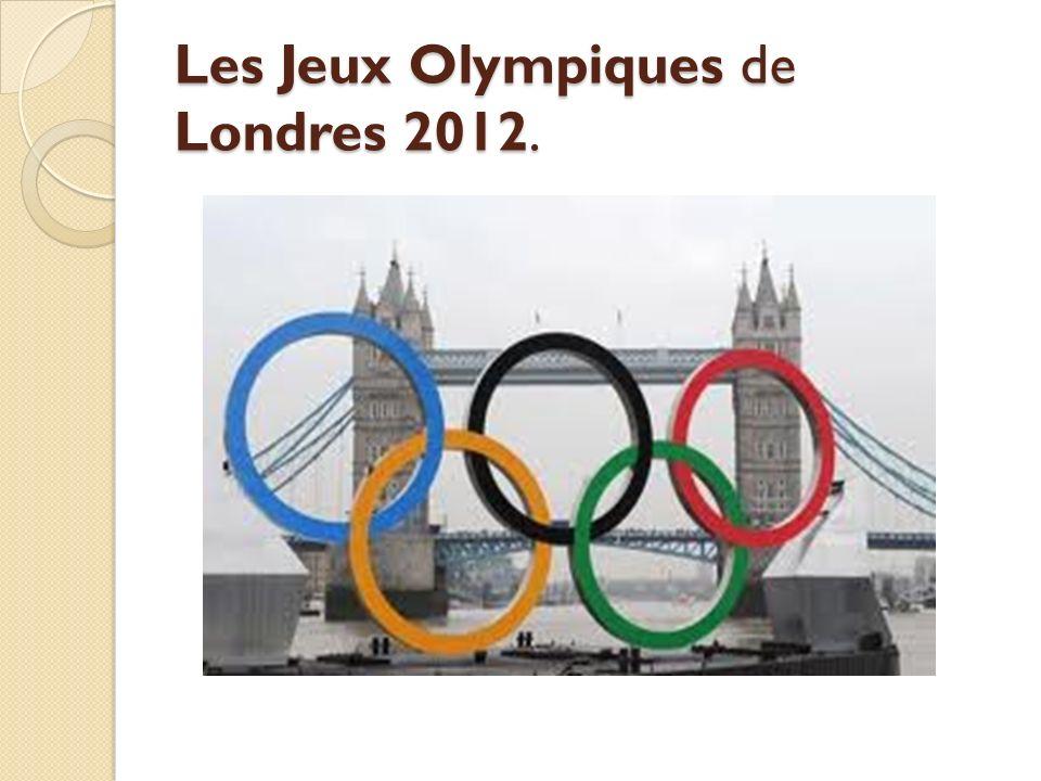 Les Jeux Olympiques de Londres 2012.