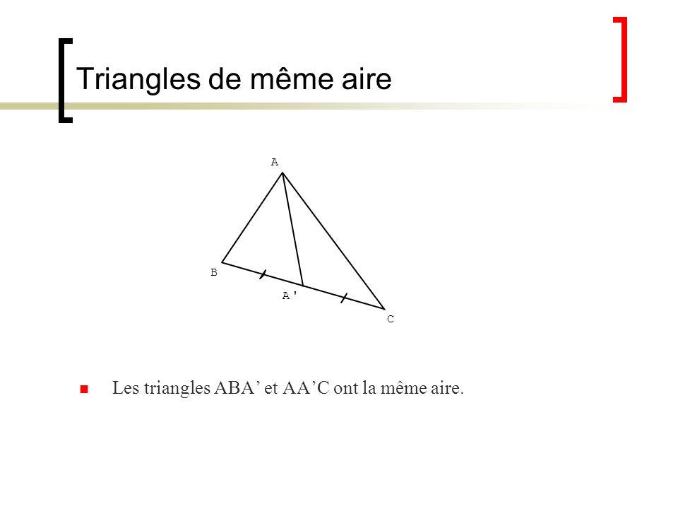 Triangles de même aire Les triangles ABA' et AA'C ont la même aire. A