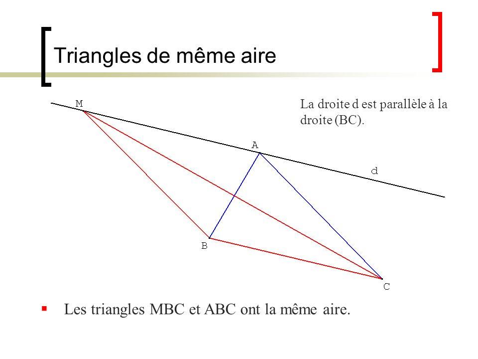 Triangles de même aire Les triangles MBC et ABC ont la même aire.