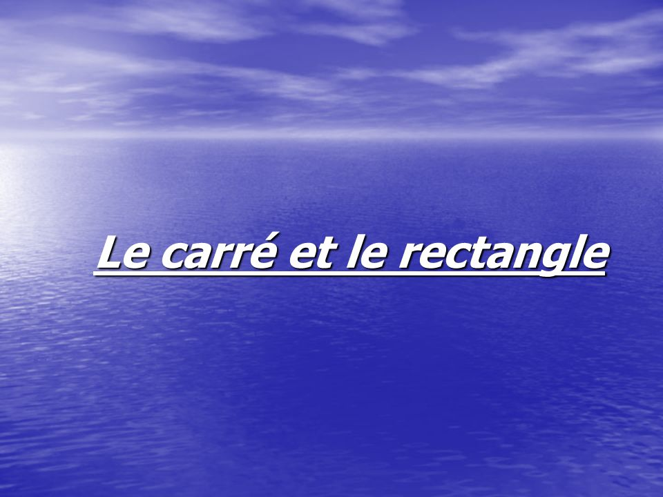 Le carré et le rectangle