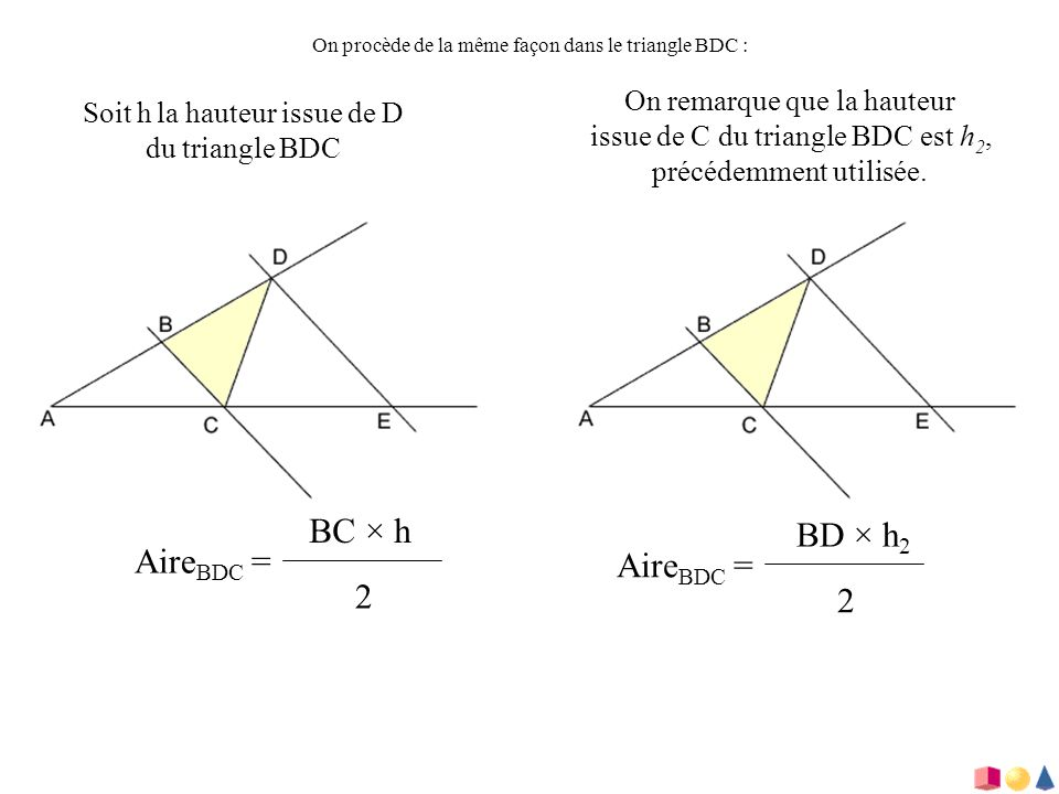 BC × h BD × h2 AireBDC = AireBDC = 2 2 On remarque que la hauteur