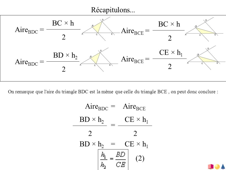 Récapitulons... BC × h BC × h AireBDC = AireBCE = 2 2 CE × h1 BD × h2