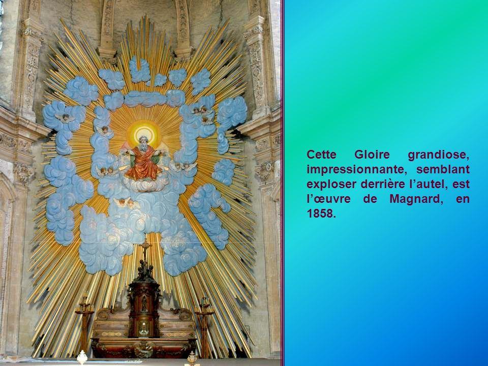 Cette Gloire grandiose, impressionnante, semblant exploser derrière l'autel, est l'œuvre de Magnard, en 1858.