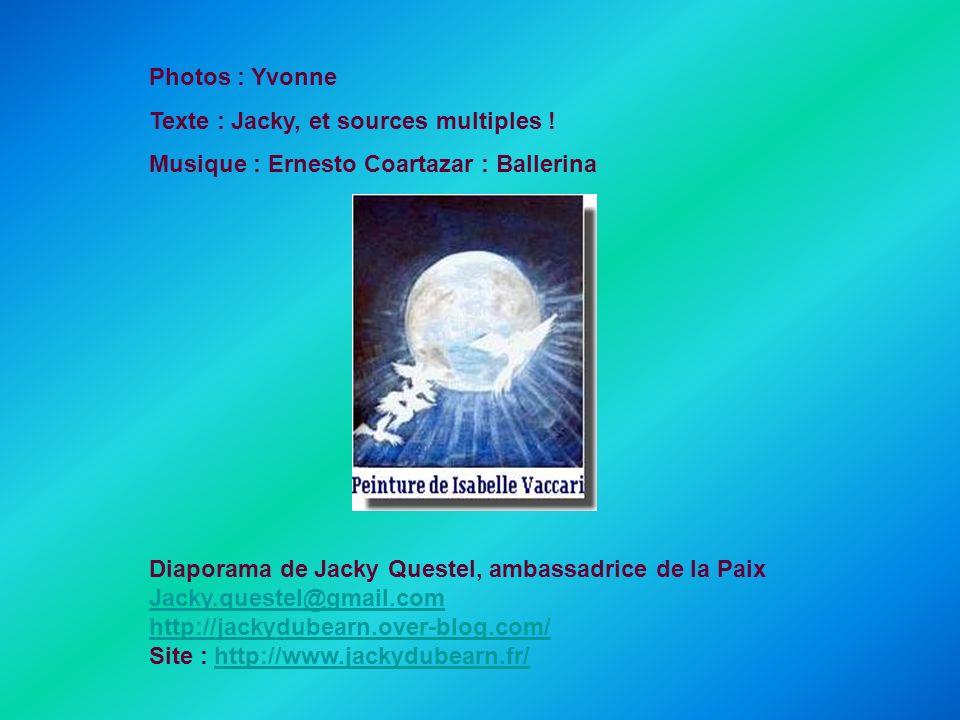 Photos : Yvonne Texte : Jacky, et sources multiples ! Musique : Ernesto Coartazar : Ballerina. Diaporama de Jacky Questel, ambassadrice de la Paix.