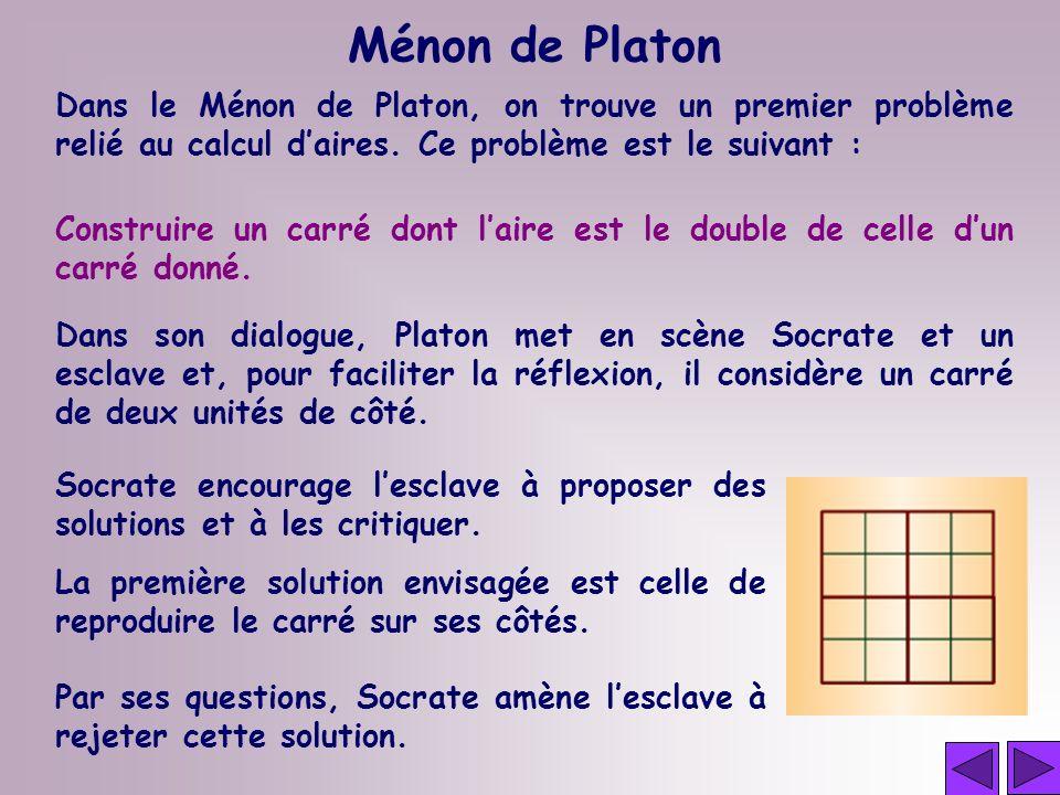 Ménon de Platon Dans le Ménon de Platon, on trouve un premier problème relié au calcul d'aires. Ce problème est le suivant :