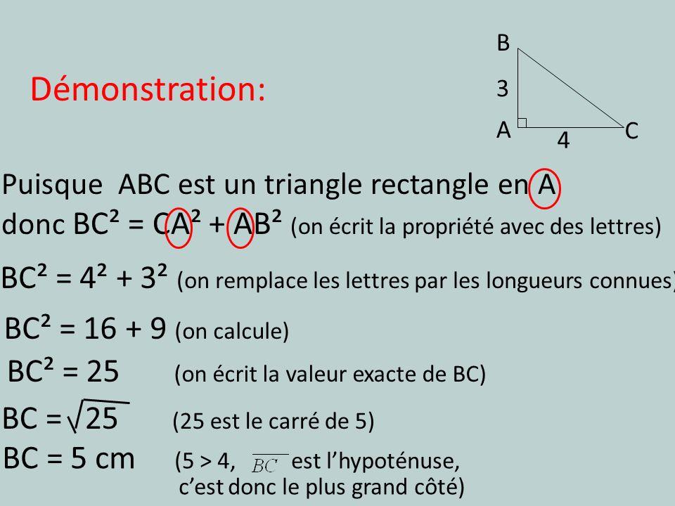B A. C. 3. 4. Démonstration: Puisque ABC est un triangle rectangle en A. donc BC² = CA² + AB² (on écrit la propriété avec des lettres)