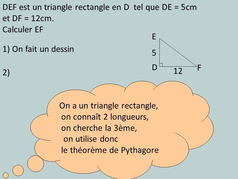 DEF est un triangle rectangle en D tel que DE = 5cm et DF = 12cm.
