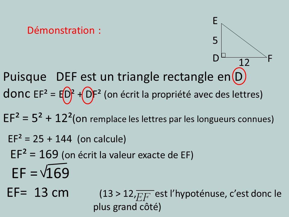 E D. F. 5. 12. Démonstration : Puisque DEF est un triangle rectangle en D. donc EF² = ED² + DF² (on écrit la propriété avec des lettres)