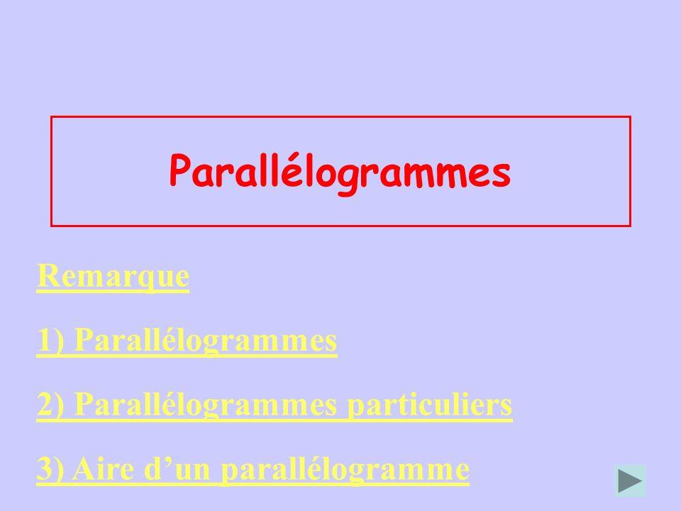 Parallélogrammes Remarque 1) Parallélogrammes