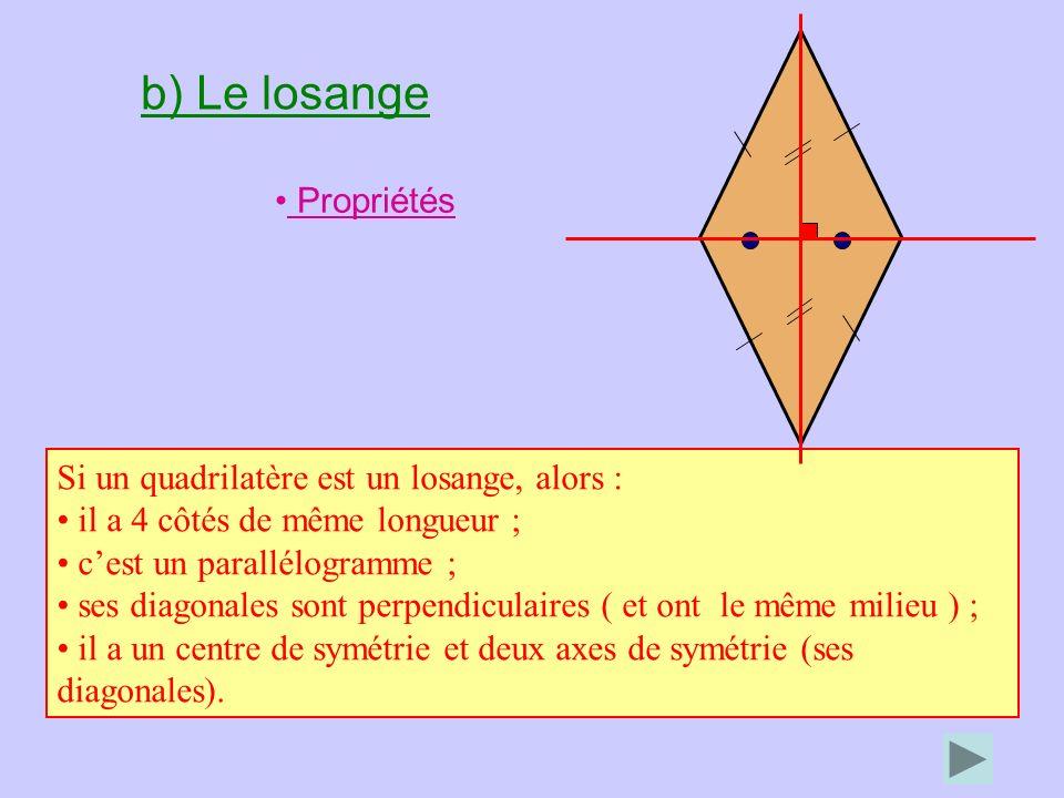 b) Le losange Propriétés Si un quadrilatère est un losange, alors :