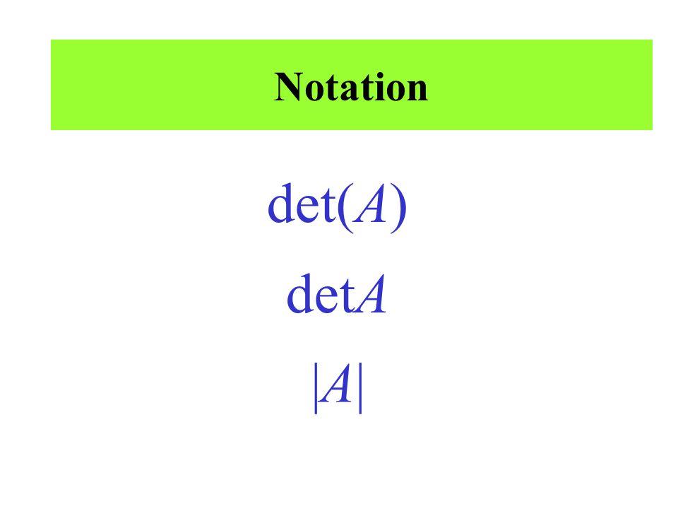 Notation det(A) detA |A|